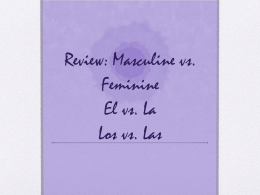 Review: Masculine vs. Feminine El vs. La Los vs. Las
