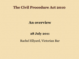 The Civil Procedure Act 2010 An overview 28 July 2011