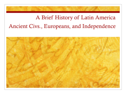 A Brief History of Latin America Ancient Civs., Europeans, and