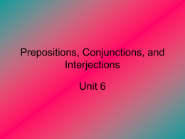 Prepositions, Conjunctions, and Interjections Unit 6