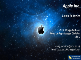 Apple Inc. Less is more Prof. Craig Jackson Head of Psychology