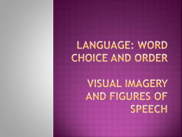 Language: Word Choice and Order Visual Imagery and Figures of