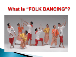 WHAT IS FOLK DANCING Folk dances are the traditional