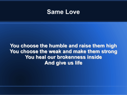 Same Love You choose the humble and raise them high You