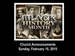 Church Announcements Sunday, February 15, 2015 Attention all