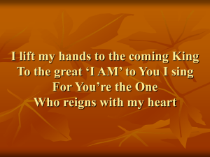 I lift my hands to the coming King To the great `I AM` to You I sing For