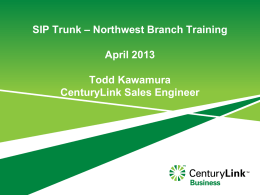 CenturyLink SIP Trunk Overview,FINAL