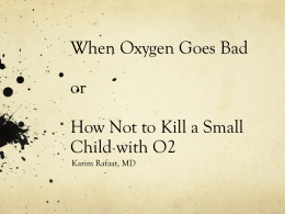 When Oxygen Goes Bad or How Not to Kill a Small Child with O2