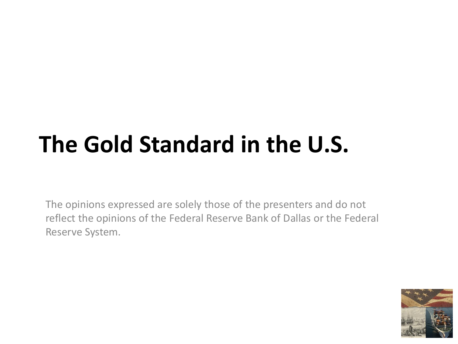 The Gold Standard in the U S  - Federal Reserve Bank of Dallas