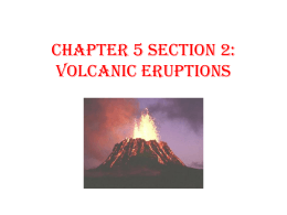 Chapter 5 Section 2: Volcanic Eruptions