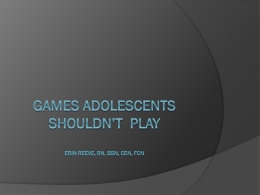 Games adolescents shouldn`t play Erin Reeve