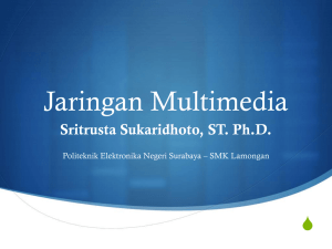 Jaringan Multimedia - Sritrusta Sukaridhoto, ST., Ph.D.