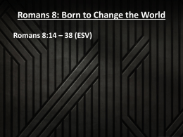 Romans 8: Born to Change the World