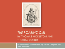 Scholarship presentation on Middleton and Dekker`s The Roaring Girl