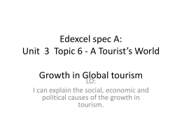 Edexcel spec A: Unit 3 Topic 6 - A Tourist*s World Growth in Global