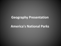 Geography Presentation America`s National Parks