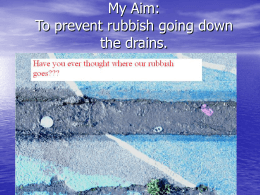 My Aim: To prevent rubbish going down the drains.