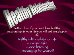 Healthy Relationships Bottom line: If you don`t have healthy