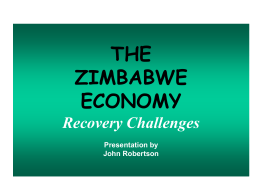 THE ZIMBABWE ECONOMY Recovery Challenges Presentation by
