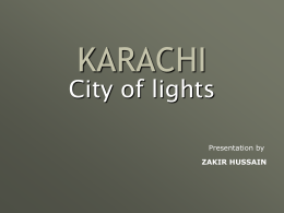 Presentation about : KARACHI (THE CITY OF
