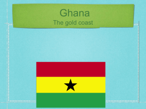 Ghana The gold coast -Ghana has a constitutional democracy that is