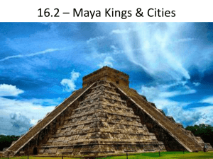 16.2 – Maya Kings & Cities - Mr. May`s World History Class
