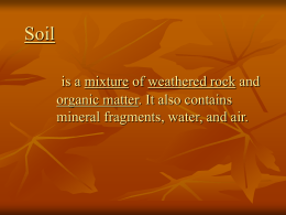 Soil is a mixture of weathered rock and organic matter. It also