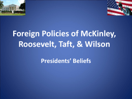 Foreign Policies of McKinley, Roosevelt, Taft, & Wilson