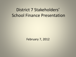District 7 Stakeholders* School Finance Presentation