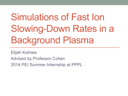 Simulations of Fast Ion Slowing-Down Rates in a Background Plasma