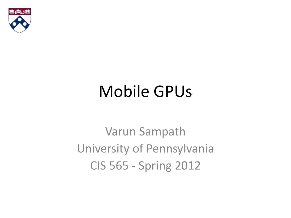 Mobile GPUs - CIS 565: GPU Programming and Architecture
