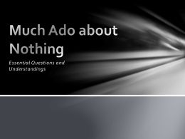 Much Ado about Nothing Essential Questions and Understandings
