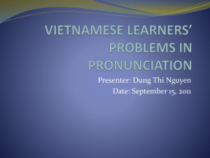 VIETNAMESE LEARNERS* PROBLEM IN PRONUNCIATION