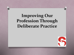 Improving Our Profession Through Deliberate Practice Out with the
