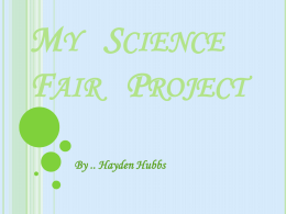 My Science Fair Project By .. Hayden Hubbs