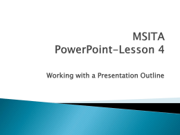 MSITA PowerPoint-Lesson 4 Working with a Presentation Outline