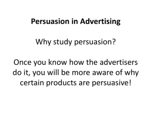 Persuasion in Advertising Why study persuasion? Once you know