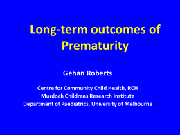 Long-term outcomes of Prematurity Gehan Roberts Centre for