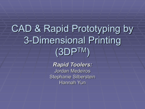 CAD & Rapid Prototyping by 3-Dimensional Printing (3DPTM)