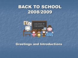 BACK TO SCHOOL 2008/2009 Greetings and Introductions GOOD