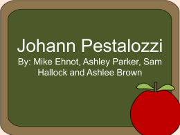 Johann Pestalozzi By: Mike Ehnot, Ashley Parker, Sam