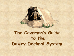 The Caveman`s Guide to the Dewey Decimal System