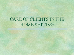 CARE OF CLIENTS IN THE HOME SETTING