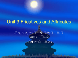 Unit 3 Fricatives and Affricates