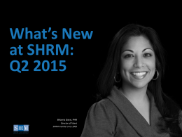 What`s New at SHRM: Q2 2015 - Society for Human Resource