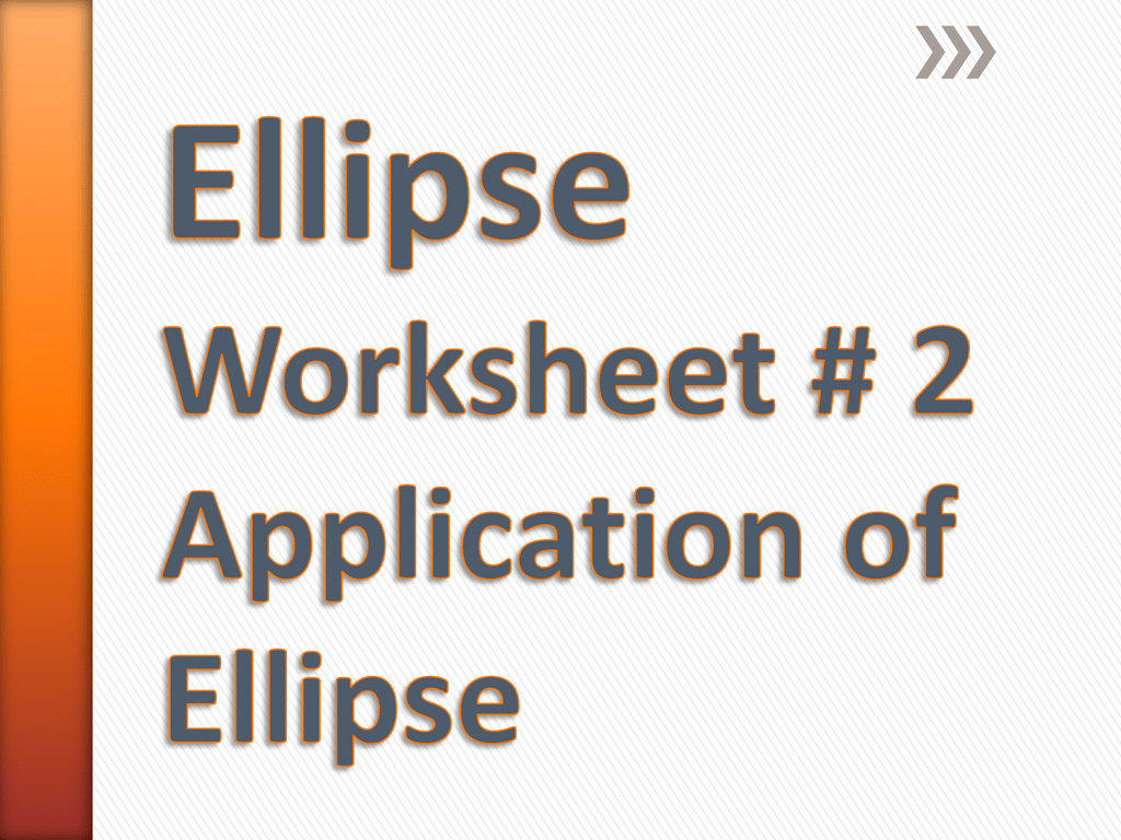 Ellipse Worksheet 2 Application of Ellipse – Ellipses Worksheet