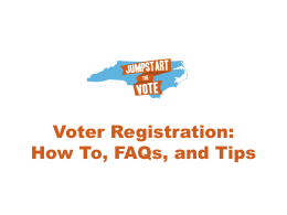 Voter Registration: How To, FAQs, and Tips (PowerPoint)