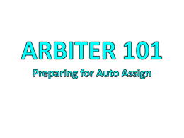 ARBITER 101 Preparing for Auto Assign