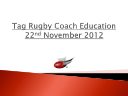 Tag Rugby Coach Education 22nd November 2012 (PowerPoint)