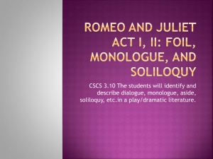 Romeo and Juliet Act I, II: Foil, Monologue, and Soliloquy